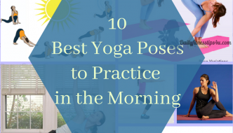 10 Best Yoga Poses to Practice In The Morning